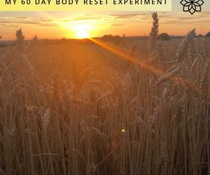 #12: MY 60 DAY BODY RESET EXPERIMENT