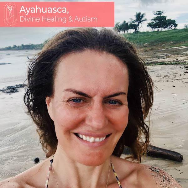 #31: AYAHUASCA, DIVINE HEALING & AUTISM