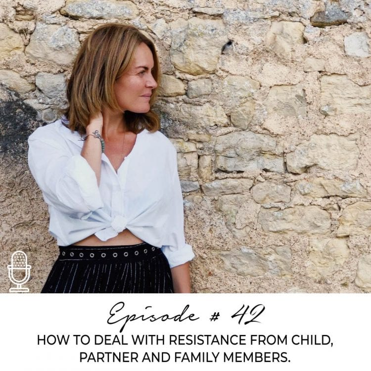 HOW TO DEAL WITH RESISTANCE FROM CHILD, PARTNER, AND FAMILY MEMBERS.
