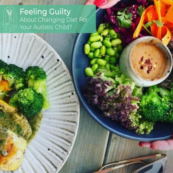 FEELING GUILTY ABOUT CHANGING DIET FOR YOUR AUTISTIC CHILD?