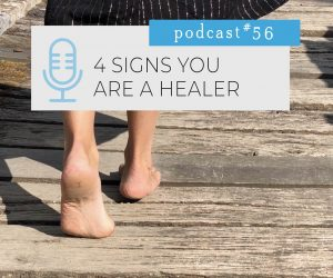 #56: 4 SIGNS YOU ARE A HEALER