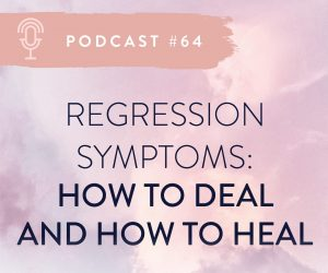 #64 REGRESSION SYMPTOMS: HOW TO DEAL AND HOW TO HEAL