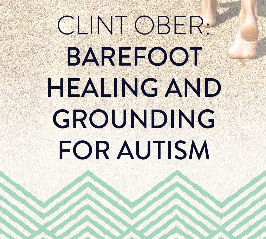 Grounding to heal autism  Barefoot Autism Warriors:  Clint Ober:  Barefoot healing and grounding for autism.