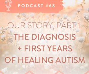 #68: OUR AUTISM TURNAROUND JOURNEY (PART 1)