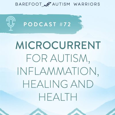 #72: MICROCURRENT FOR AUTISM, INFLAMMATION, HEALING, AND HEALTH.