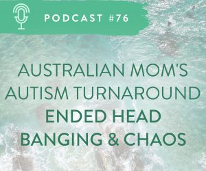 #76: AUSTRALIAN MOM'S AUTISM TURNAROUND ENDED CHAOS AND HEADBANGING