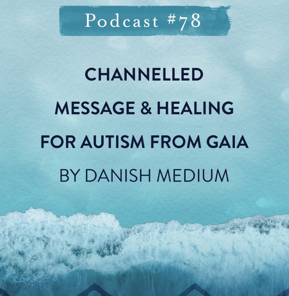#78: CHANNELLED MESSAGE  HEALING FOR AUTISM  FROM GAIA BY DANISH MEDIUM
