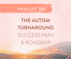 #80: THE AUTISM TURNAROUND SUCCESS PATH & ROADMAP