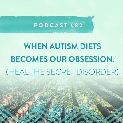 #82: WHEN AUTISM DIETS BECOME OUR OBSESSION.