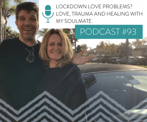 #93: LOCKDOWN LOVE PROBLEMS? LOVE, TRAUMA, AND HEALING WITH MY SOULMATE