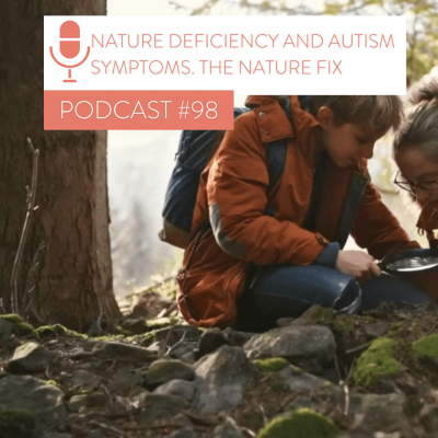 #98 NATURE DEFICIENCY & AUTISM SYMPTOMS, THE NATURE FIX