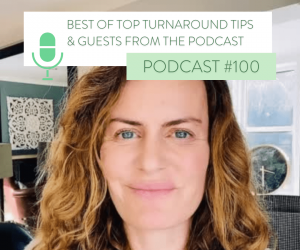 #100 BEST OF TOP TURNAROUND TIPS & GUESTS FROM THE PODCAST