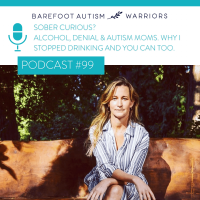 #99 SOBER CURIOUS? ALCOHOL, DENIAL & AUTISM MOMS. WHY I STOPPED DRINKING AND YOU CAN TOO