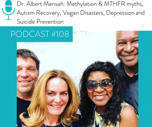 #108 DR. ALBERT MENSAH: METHYLATION & MTHFR MYTHS, AUTISM RECOVERY, VEGAN DISASTERS, DEPRESSION AND SUICIDE PREVENTION